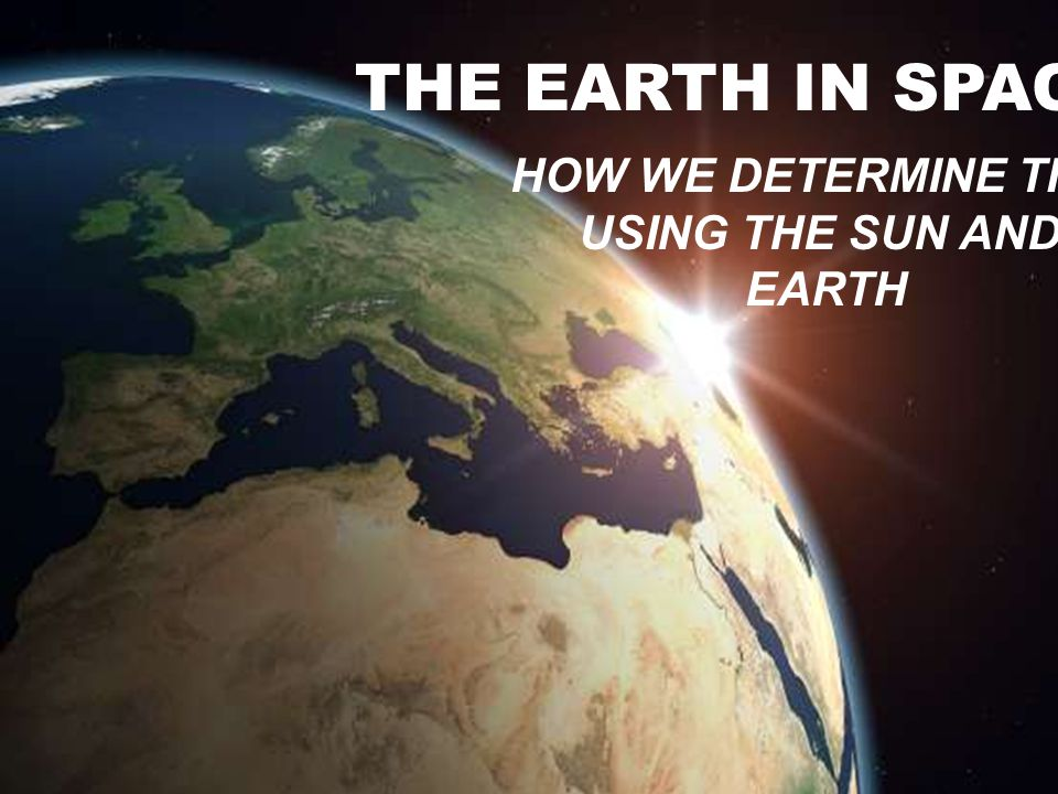 THE EARTH IN SPACE The Earth in Space HOW WE DETERMINE TIME