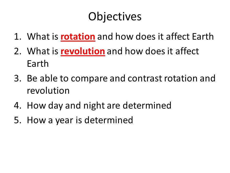 Objectives What is rotation and how does it affect Earth