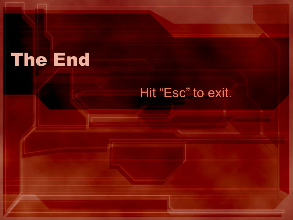 The End Hit Esc to exit.