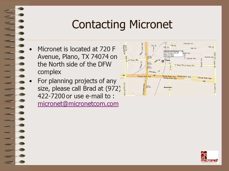 Contacting Micronet Micronet is located at 720 F Avenue, Plano, TX 74074 on the North side of the DFW complex.
