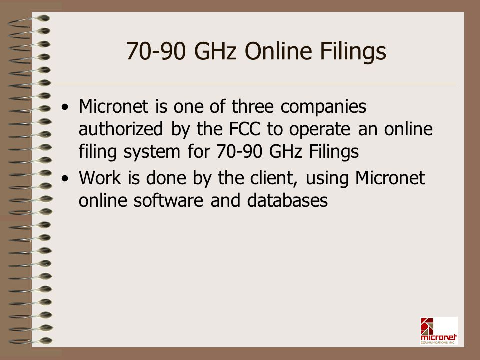 70-90 GHz Online Filings Micronet is one of three companies authorized by the FCC to operate an online filing system for 70-90 GHz Filings.