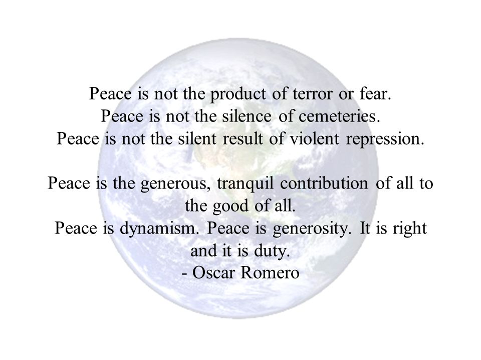 Peace is not the product of terror or fear