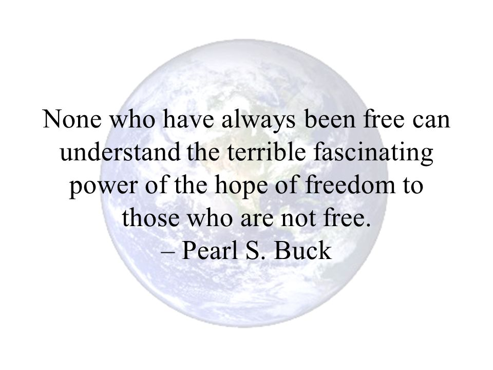 None who have always been free can understand the terrible fascinating power of the hope of freedom to those who are not free.