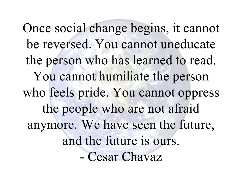 Once social change begins, it cannot be reversed