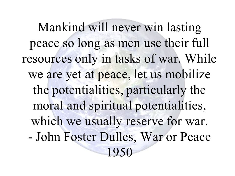 Mankind will never win lasting peace so long as men use their full resources only in tasks of war.