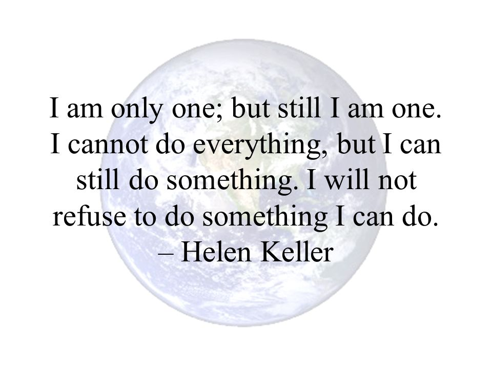 I am only one; but still I am one