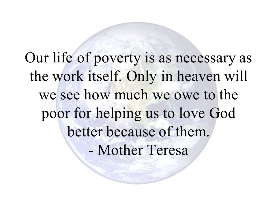 Our life of poverty is as necessary as the work itself