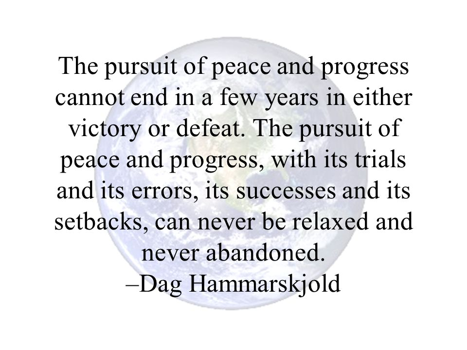 The pursuit of peace and progress cannot end in a few years in either victory or defeat.