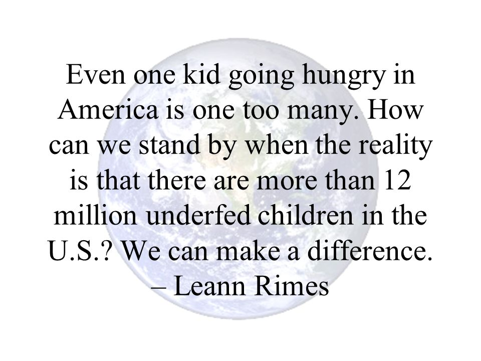 Even one kid going hungry in America is one too many