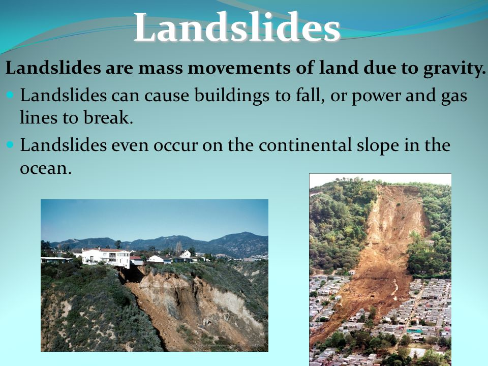 Landslides Landslides are mass movements of land due to gravity.