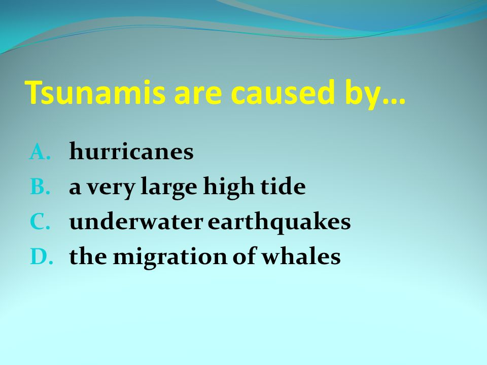 Tsunamis are caused by…