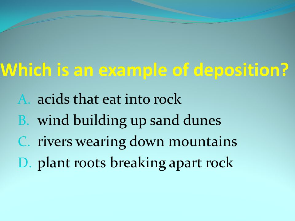 Which is an example of deposition