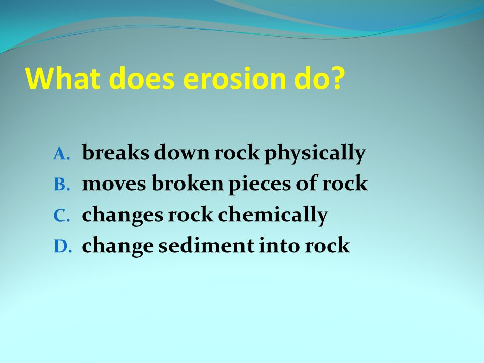 What does erosion do breaks down rock physically