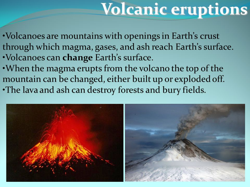 Volcanic eruptions Volcanoes are mountains with openings in Earth's crust through which magma, gases, and ash reach Earth's surface.