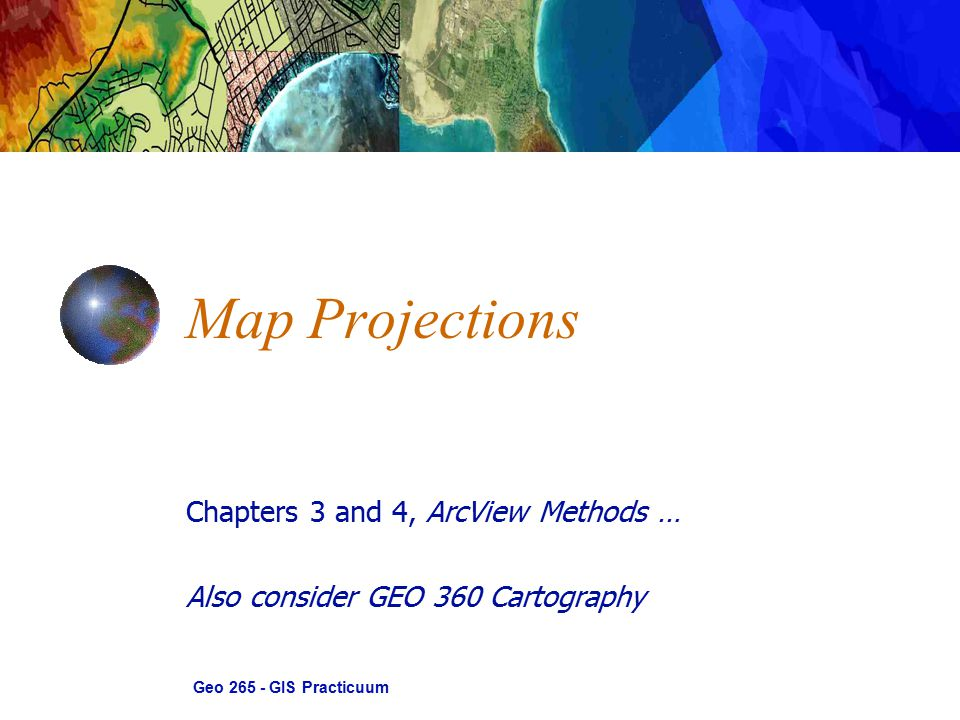 Map Projections Geo 265 - GIS Practicuum