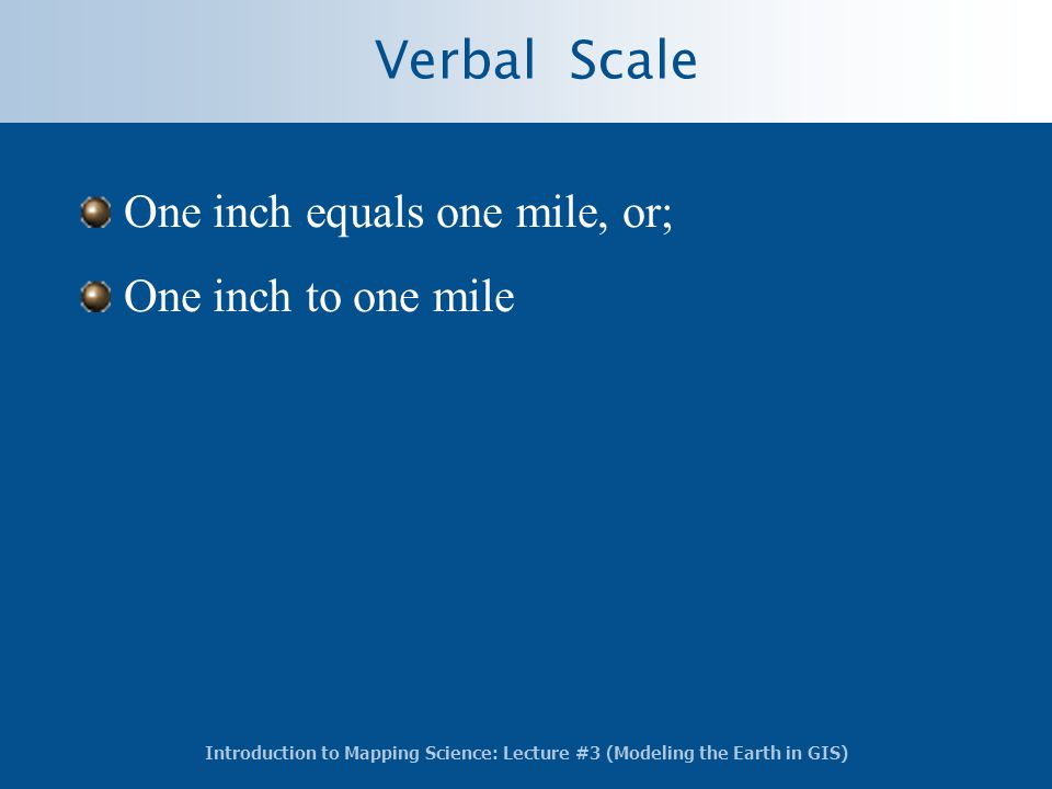 Verbal Scale One inch equals one mile, or; One inch to one mile