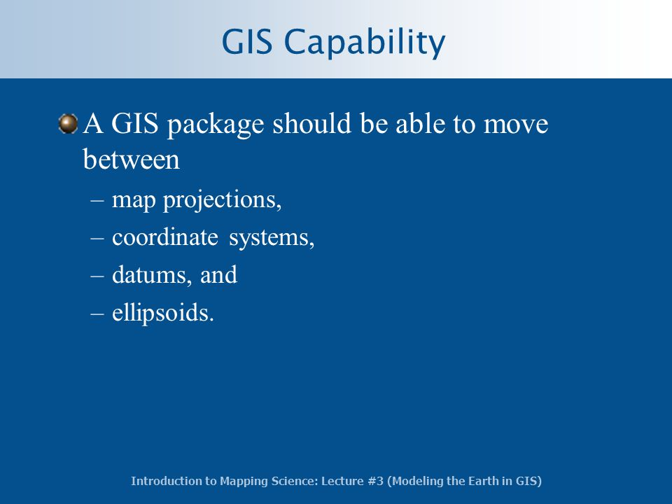 GIS Capability A GIS package should be able to move between
