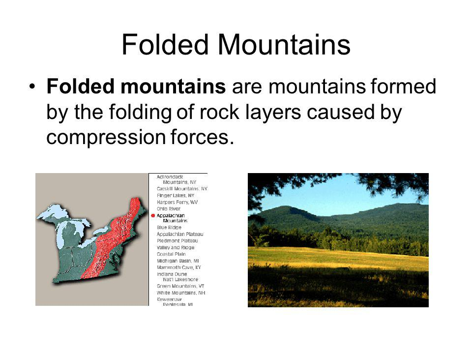 Folded Mountains Folded mountains are mountains formed by the folding of rock layers caused by compression forces.