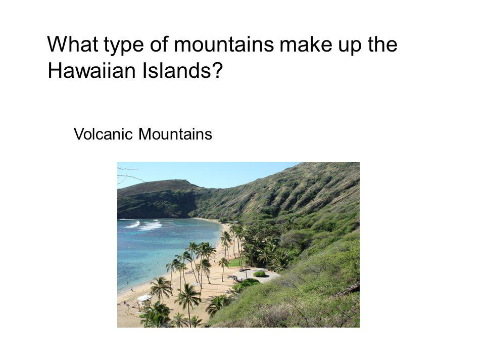 What type of mountains make up the Hawaiian Islands