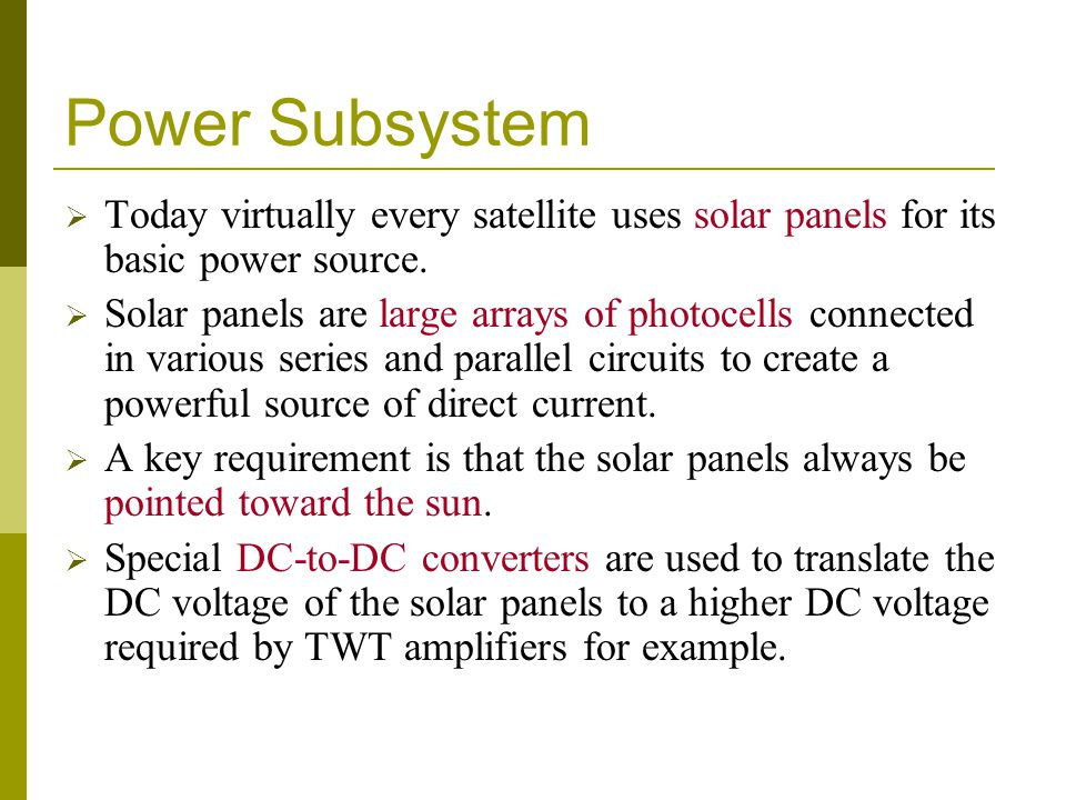 Power Subsystem Today virtually every satellite uses solar panels for its basic power source.