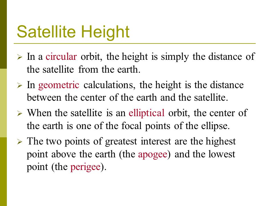 Satellite Height In a circular orbit, the height is simply the distance of the satellite from the earth.