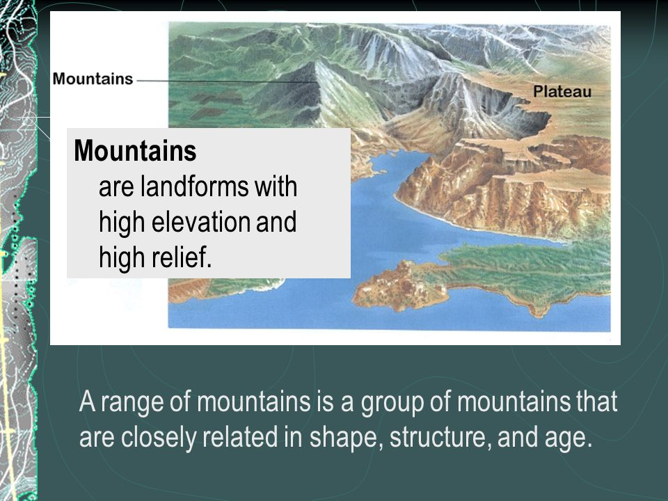 Mountains are landforms with high elevation and high relief.