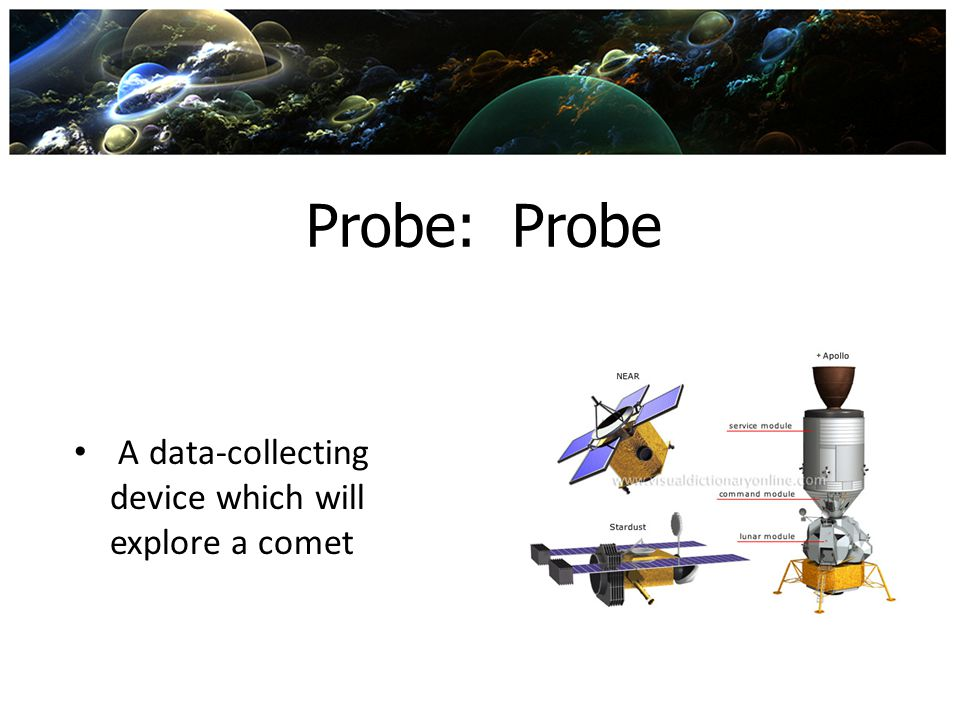 Probe: Probe A data-collecting device which will explore a comet
