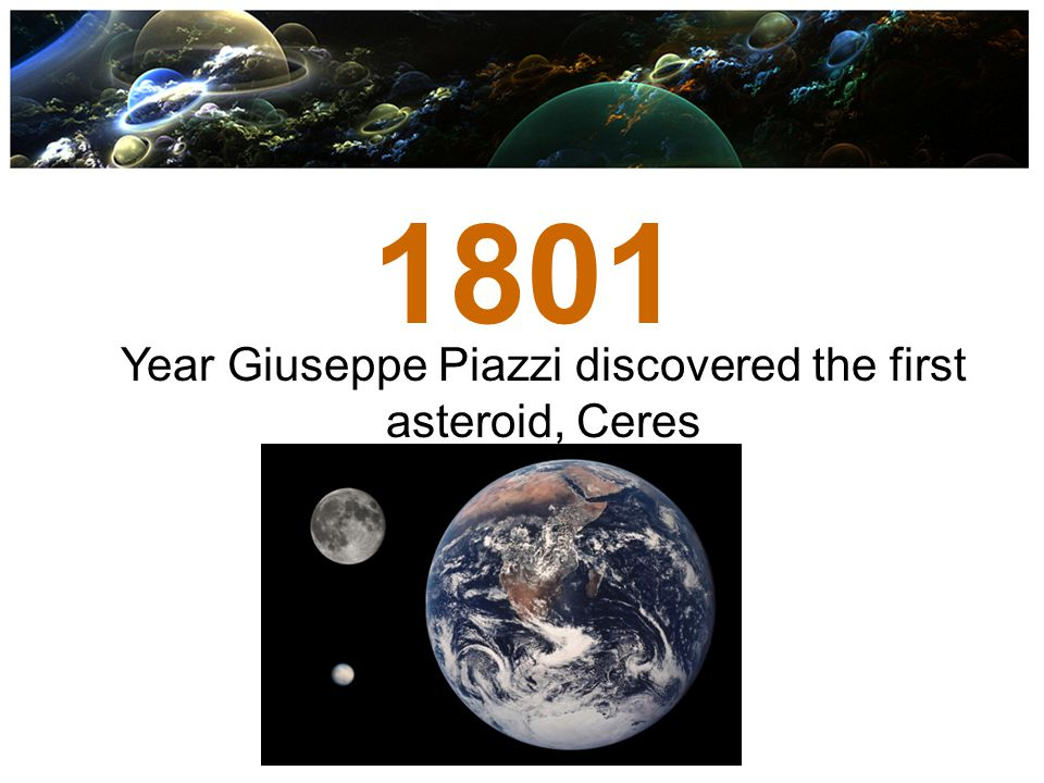 Year Giuseppe Piazzi discovered the first asteroid, Ceres