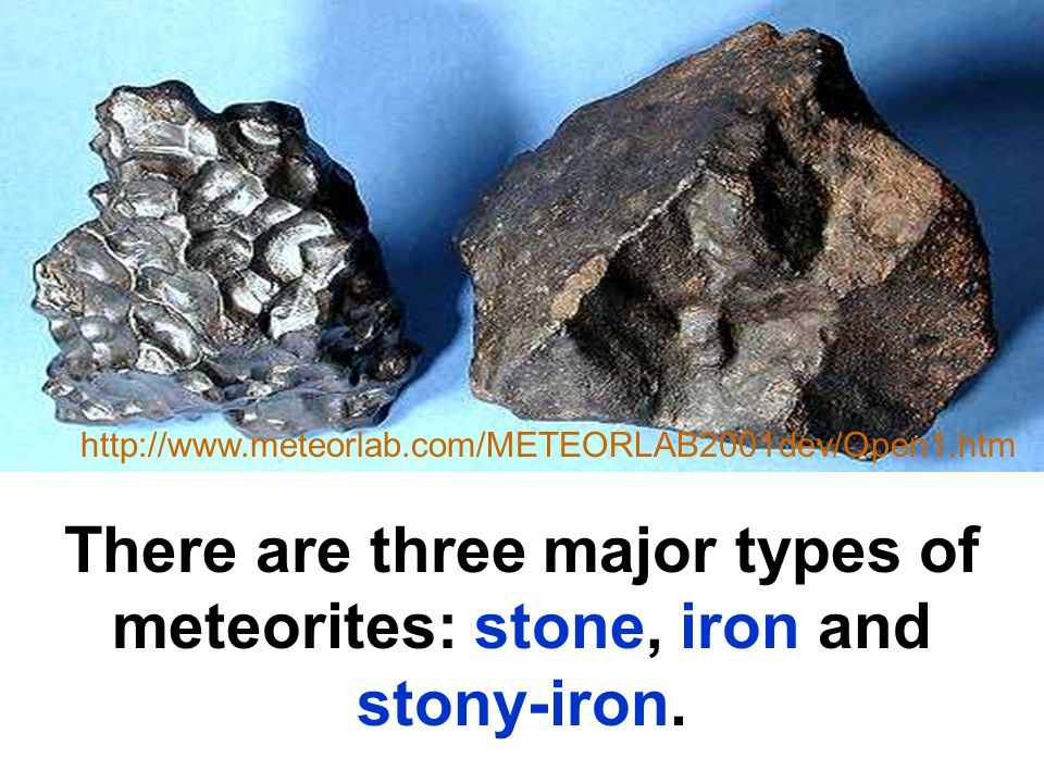 There are three major types of meteorites: stone, iron and stony-iron.