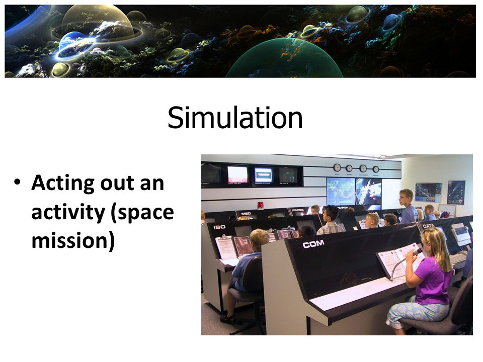 Simulation Acting out an activity (space mission)