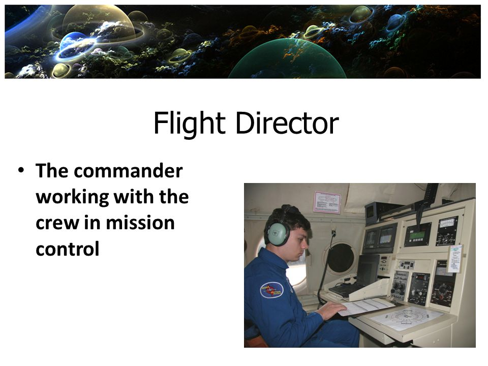 Flight Director The commander working with the crew in mission control