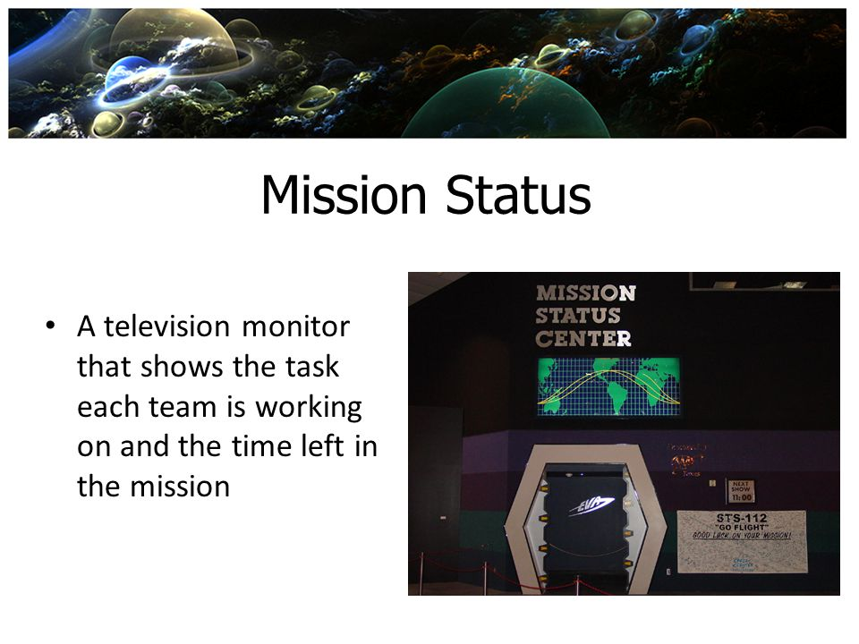 Mission Status A television monitor that shows the task each team is working on and the time left in the mission.
