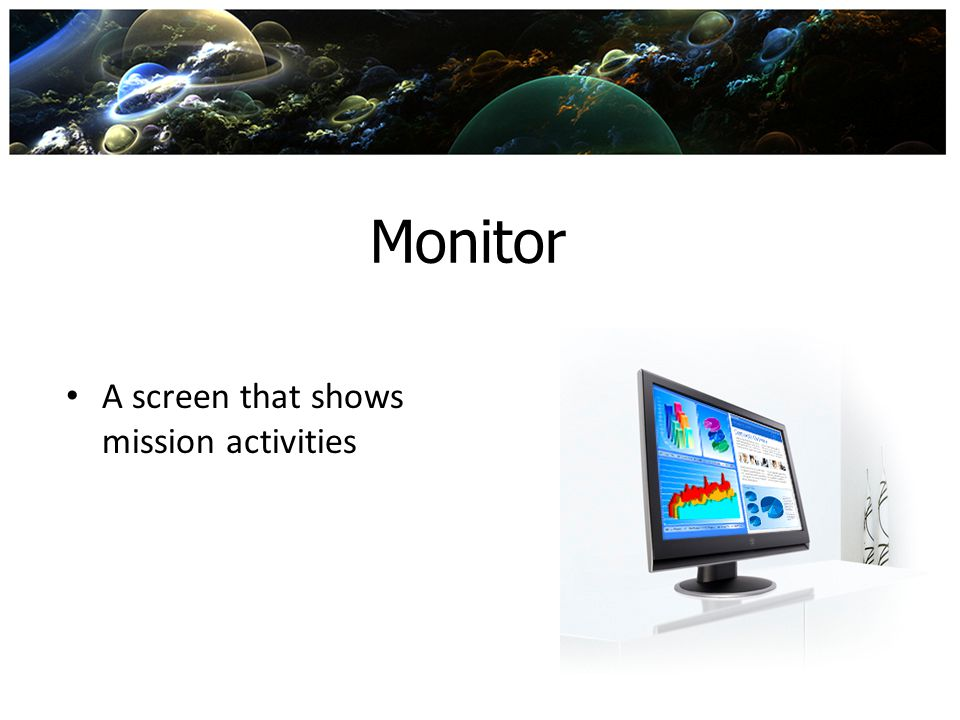 Monitor A screen that shows mission activities
