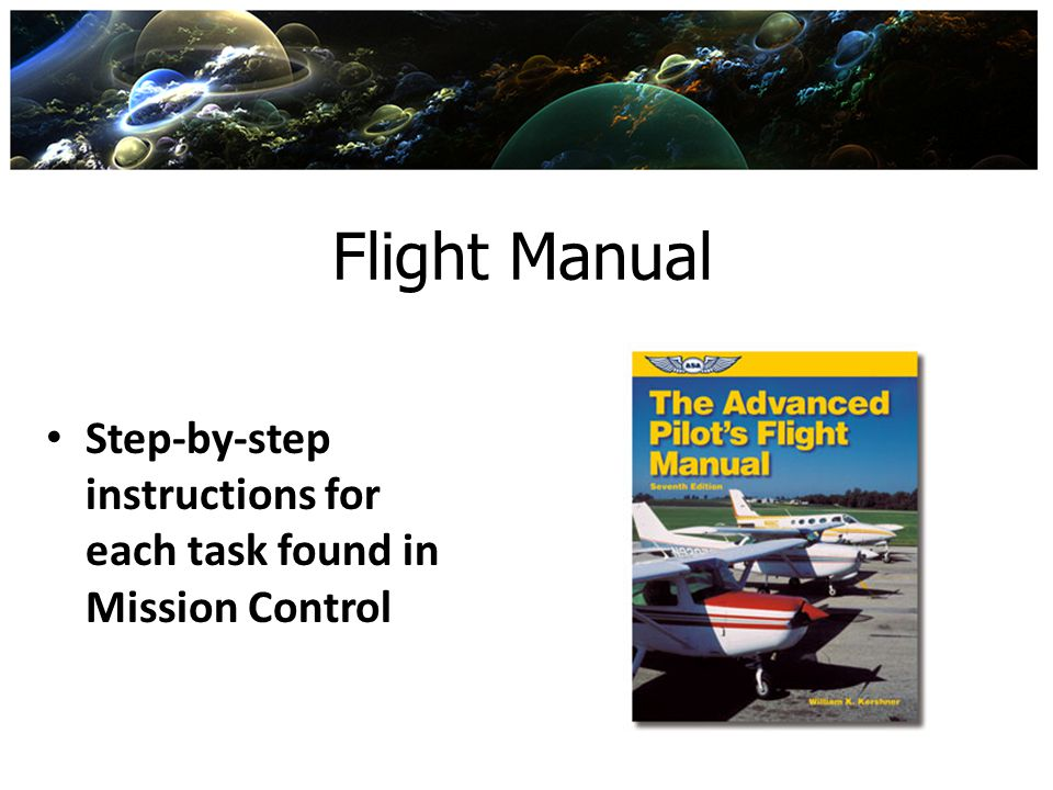 Flight Manual Step-by-step instructions for each task found in Mission Control