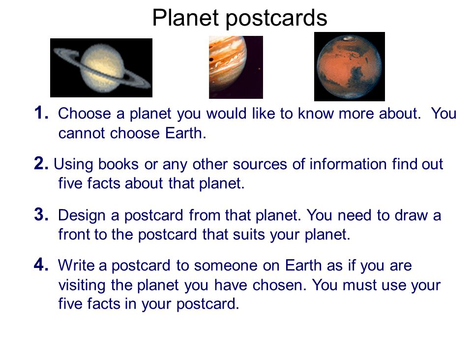 Planet postcards 1. Choose a planet you would like to know more about. You cannot choose Earth.