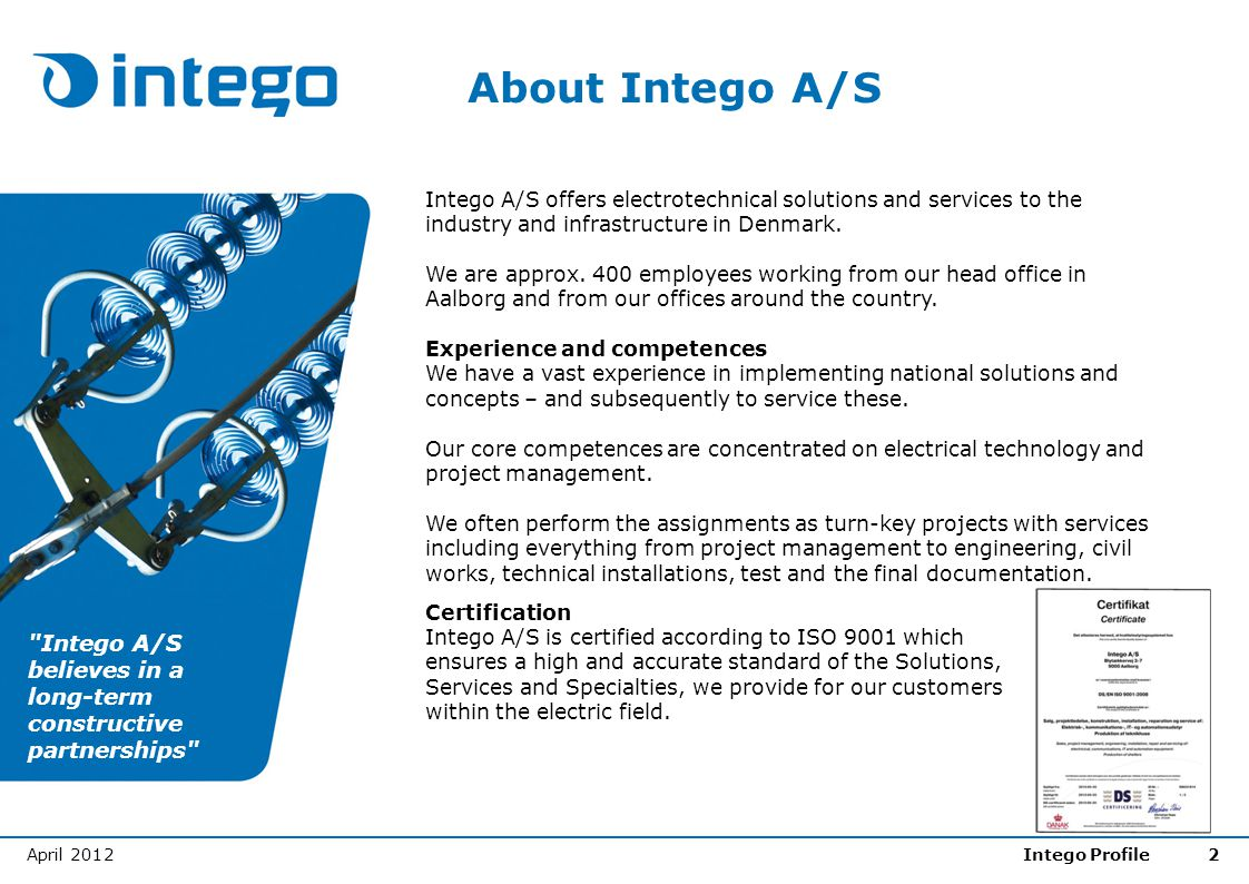 About Intego A/S Intego A/S offers electrotechnical solutions and services to the industry and infrastructure in Denmark.