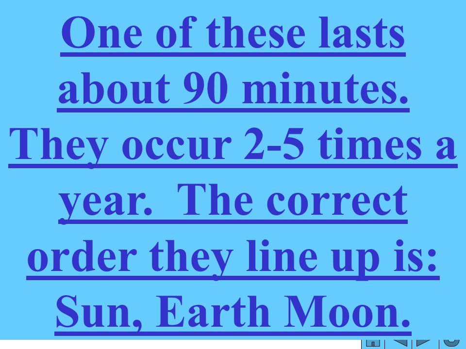 One of these lasts about 90 minutes. They occur 2-5 times a year