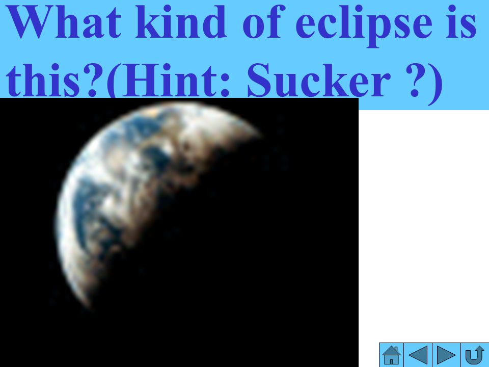 What kind of eclipse is this (Hint: Sucker )