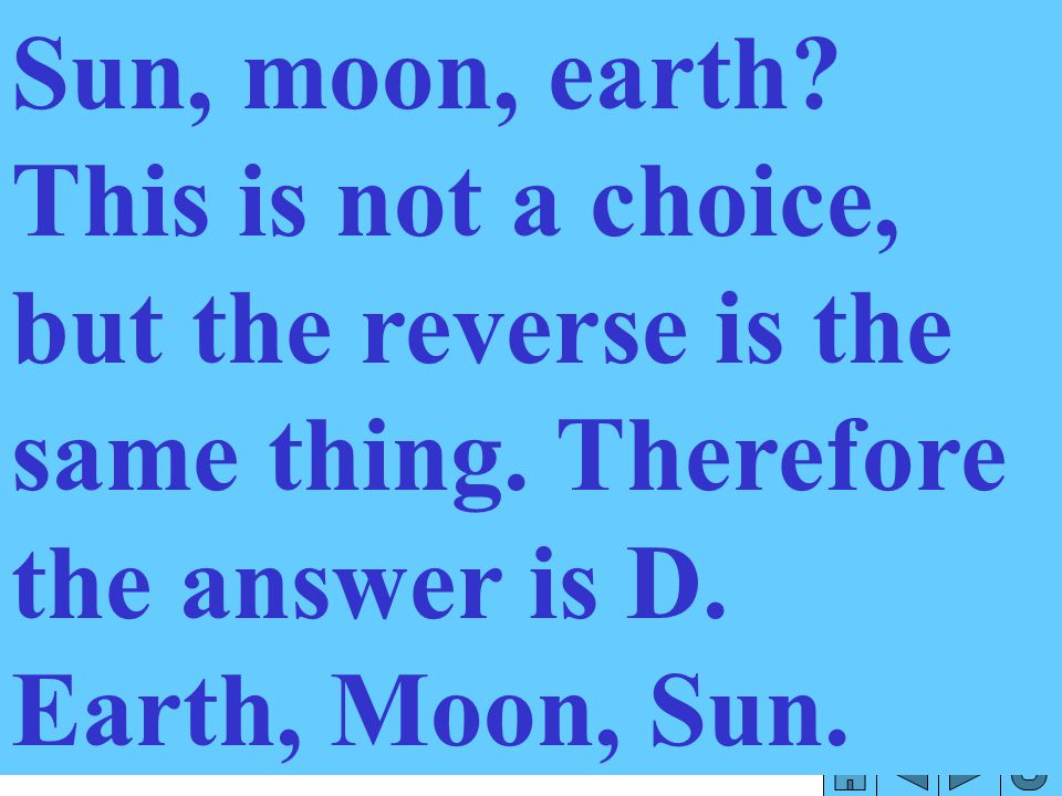 Sun, moon, earth. This is not a choice, but the reverse is the same thing.