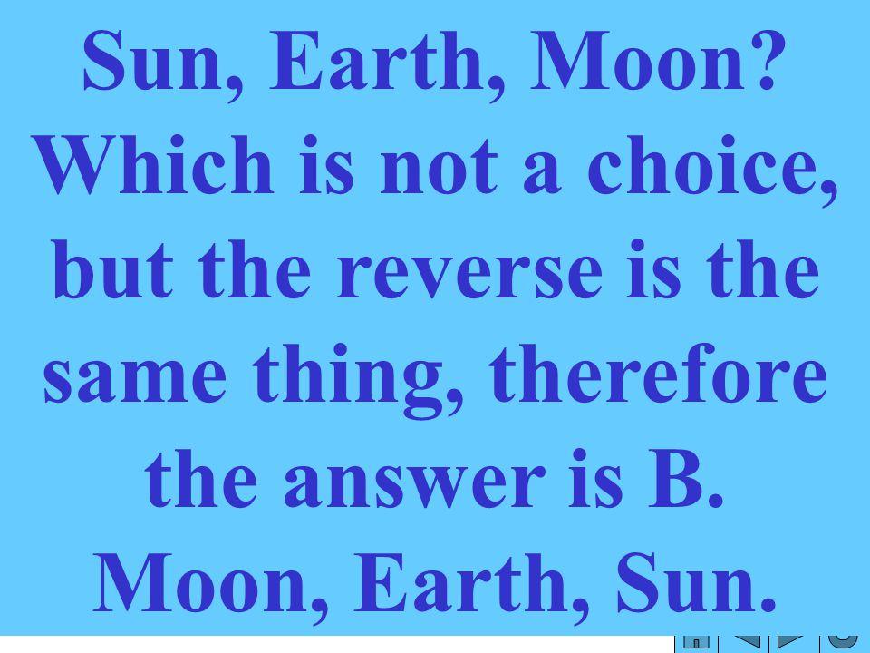 Sun, Earth, Moon.