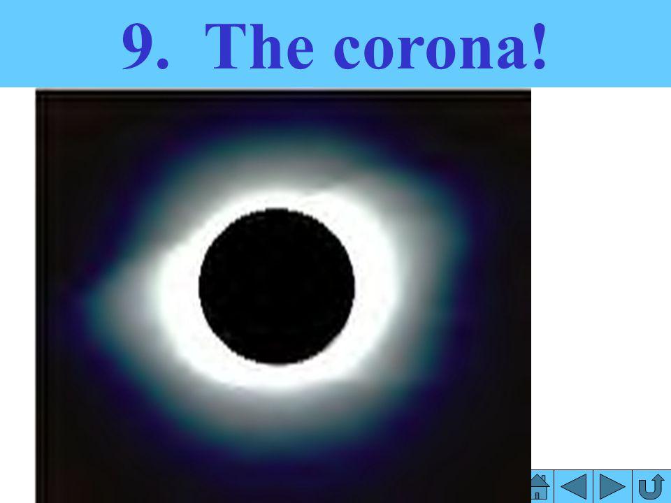 9. The corona!