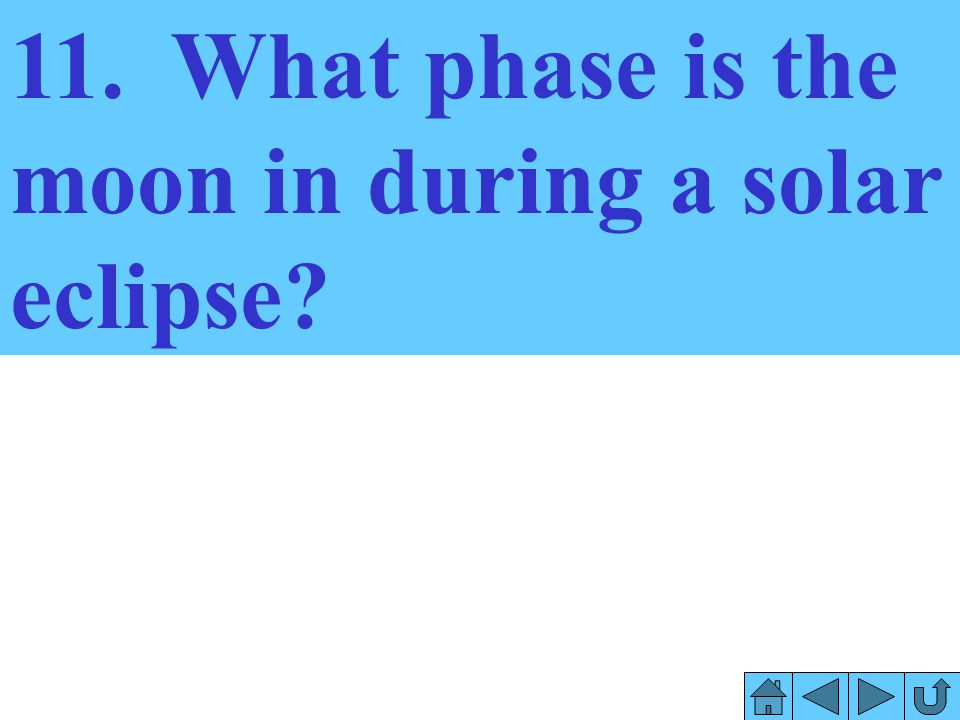 11. What phase is the moon in during a solar eclipse