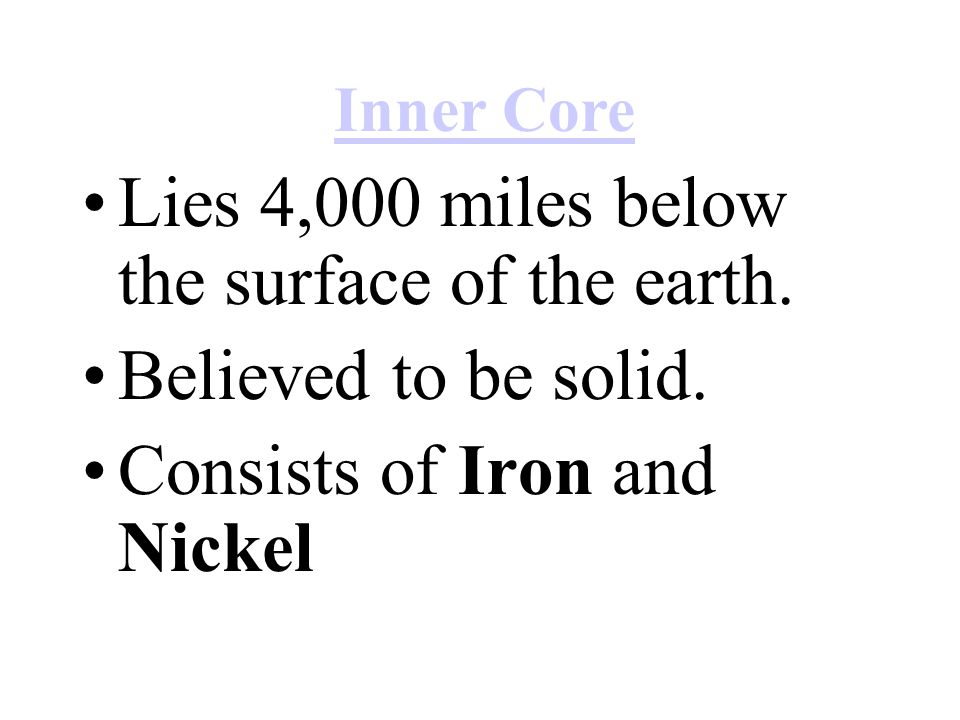 Lies 4,000 miles below the surface of the earth. Believed to be solid.
