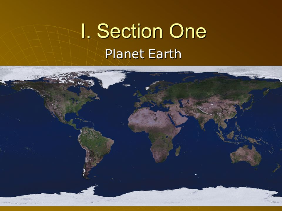 I. Section One Planet Earth
