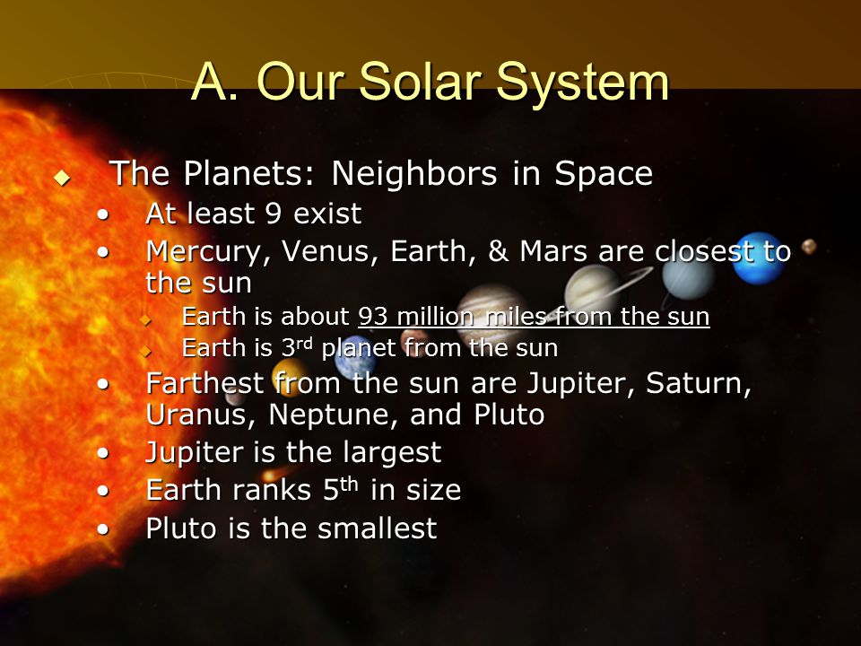 A. Our Solar System The Planets: Neighbors in Space At least 9 exist
