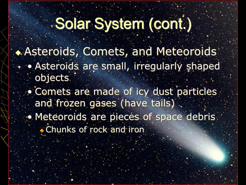 Solar System (cont.) Asteroids, Comets, and Meteoroids