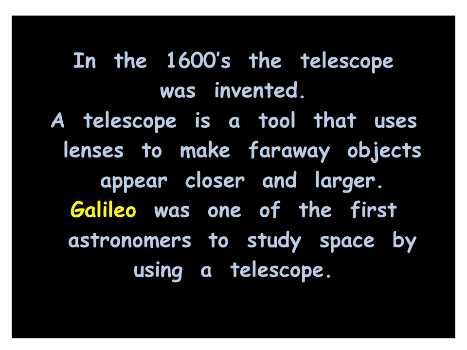In the 1600's the telescope was invented