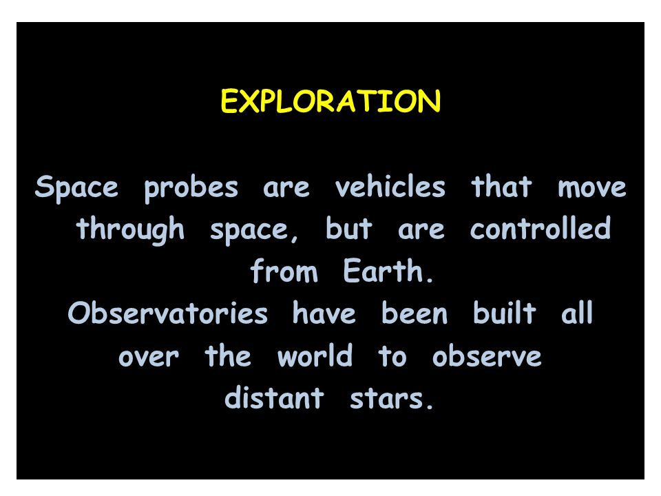 EXPLORATION Space probes are vehicles that move through space, but are controlled from Earth.