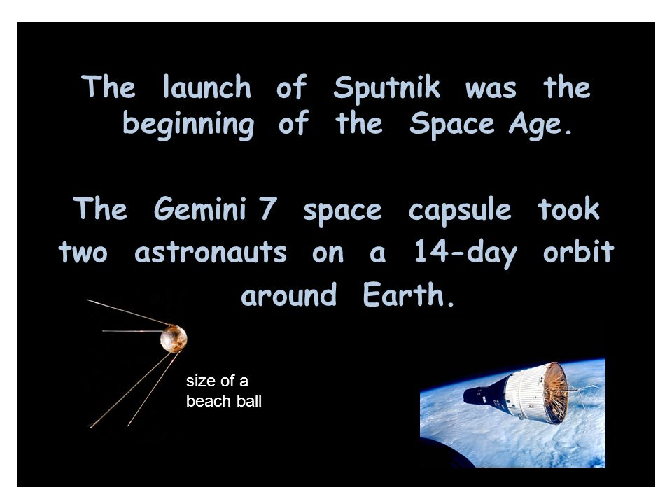 The launch of Sputnik was the beginning of the Space Age