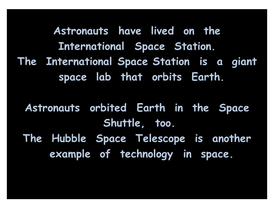 Astronauts have lived on the International Space Station